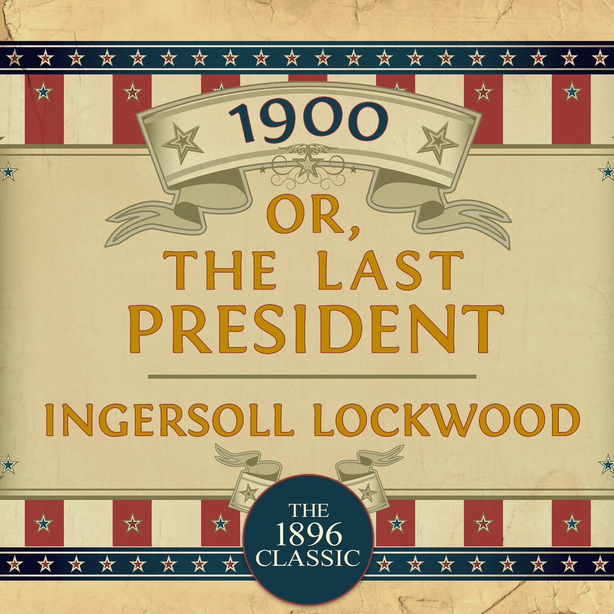 1900 [ The Last President ] ( story ) ... Ingersoll Lockwood