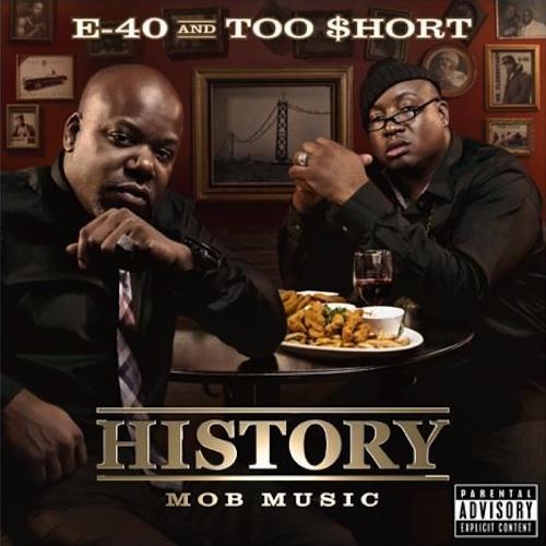 History [ Mob Music ] ( album ) ... E-40 + Too Short