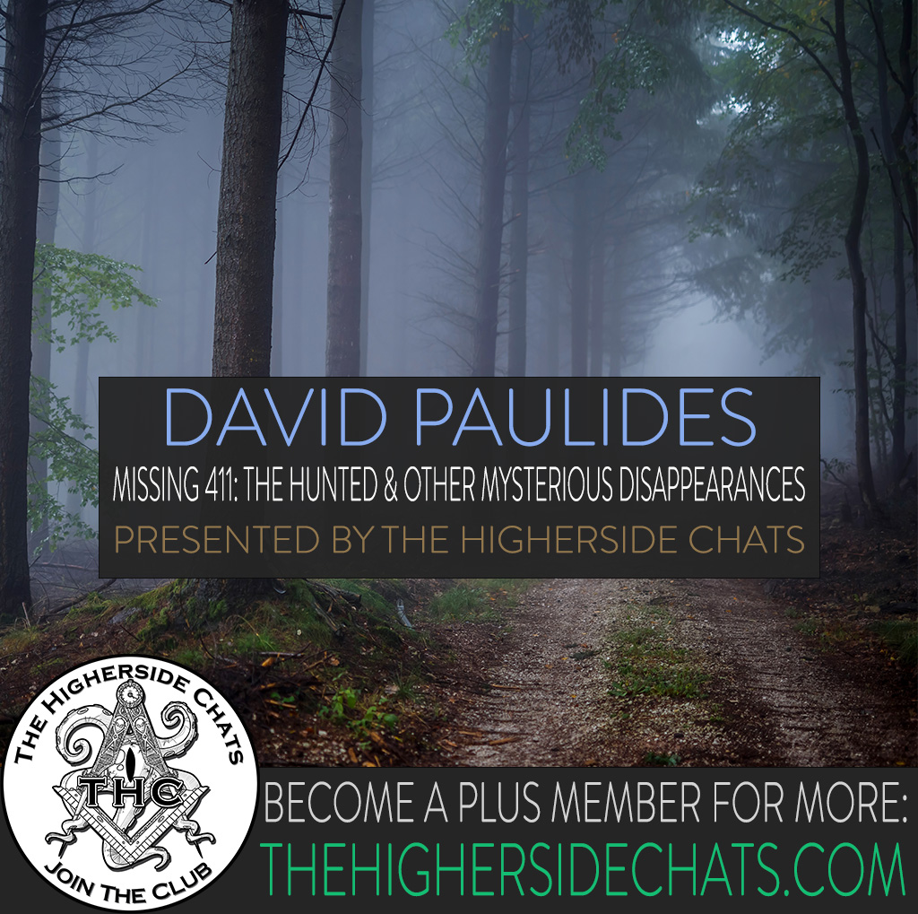 David Paulides on The Higherside Chats : Missing 411 [ The Hunted And Other Mysterious Disappearances ]