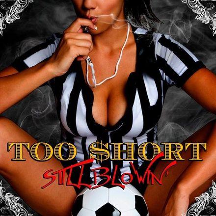 Still Blowin ( mixtape ) ... Too Short